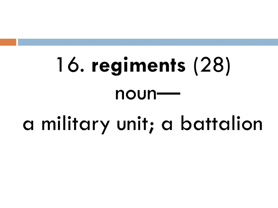 16. regiments (28) noun— a military unit; a battalion