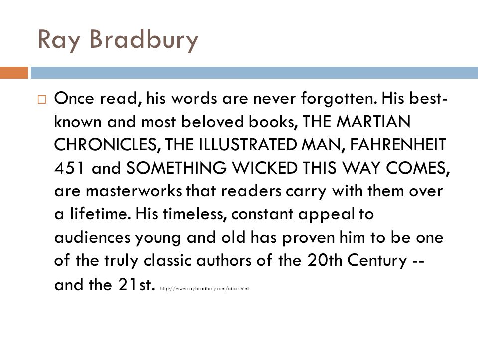 Ray Bradbury  Once read, his words are never forgotten.