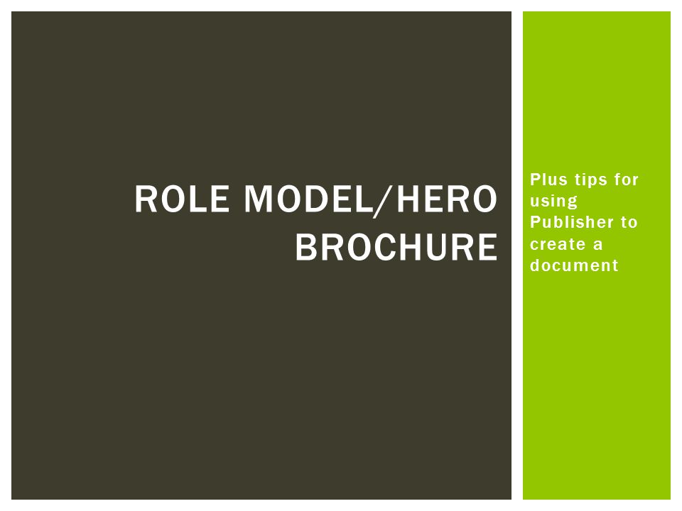 Plus tips for using Publisher to create a document ROLE MODEL/HERO BROCHURE