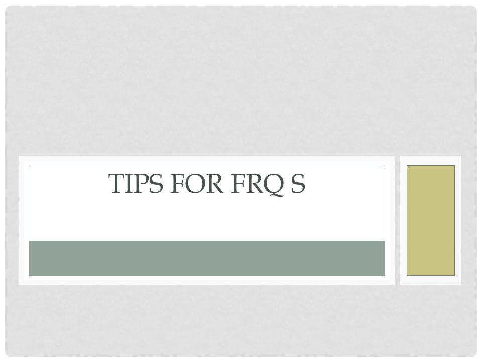 TIPS FOR FRQ S