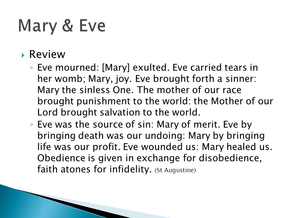  Review ◦ Eve mourned: [Mary] exulted. Eve carried tears in her womb; Mary, joy.