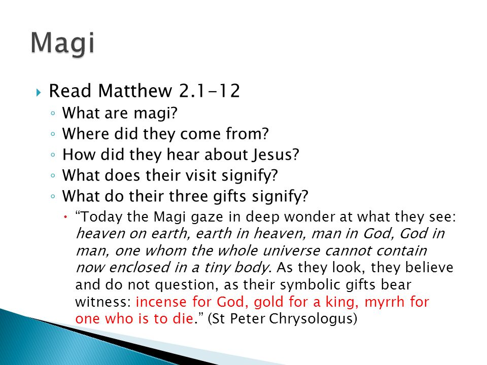  Read Matthew 2.1-12 ◦ What are magi. ◦ Where did they come from.