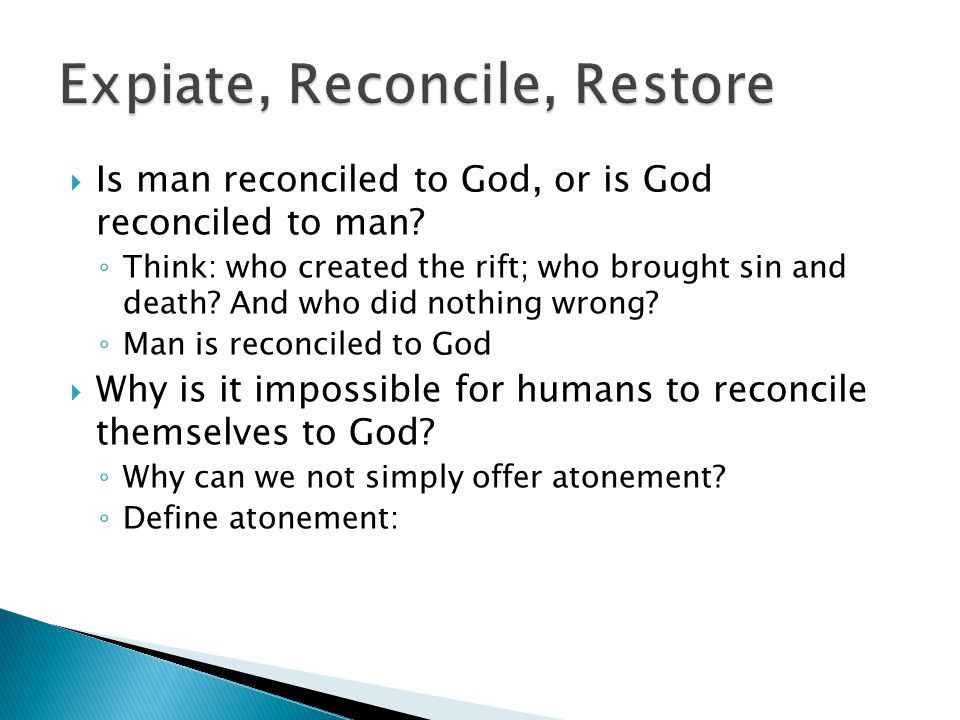  Is man reconciled to God, or is God reconciled to man.