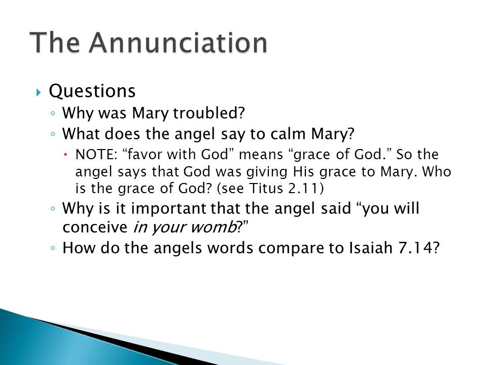  Questions ◦ Why was Mary troubled. ◦ What does the angel say to calm Mary.