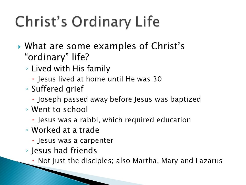  What are some examples of Christ's ordinary life.