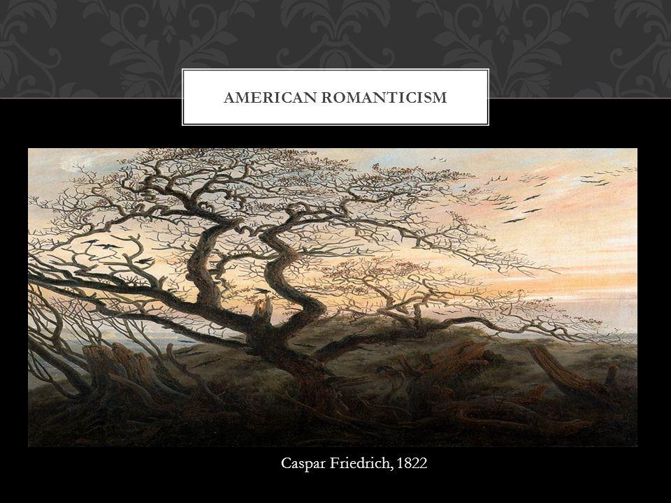 AMERICAN ROMANTICISM Caspar Friedrich, 1822