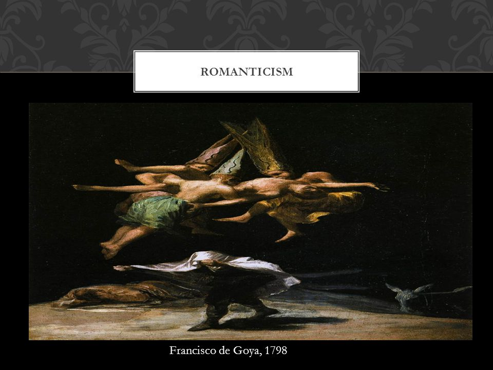 ROMANTICISM Francisco de Goya, 1798