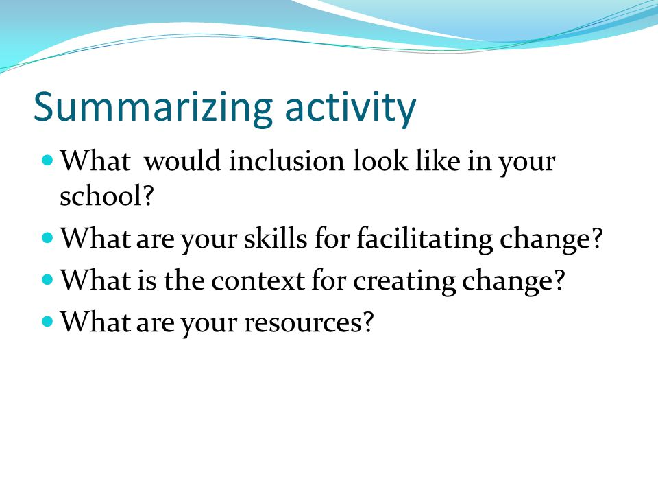Summarizing activity What would inclusion look like in your school.