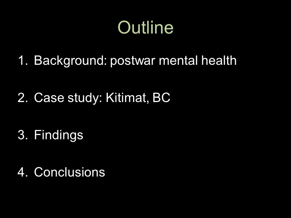 Outline 1.Background: postwar mental health 2.Case study: Kitimat, BC 3.Findings 4.Conclusions
