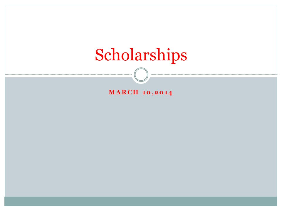 MARCH 10,2014 Scholarships