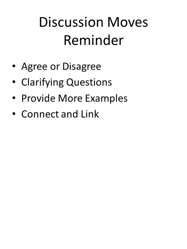 Discussion Moves Reminder Agree or Disagree Clarifying Questions Provide More Examples Connect and Link