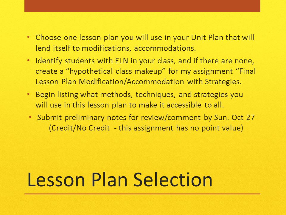 Lesson Plan Selection Choose one lesson plan you will use in your Unit Plan that will lend itself to modifications, accommodations.