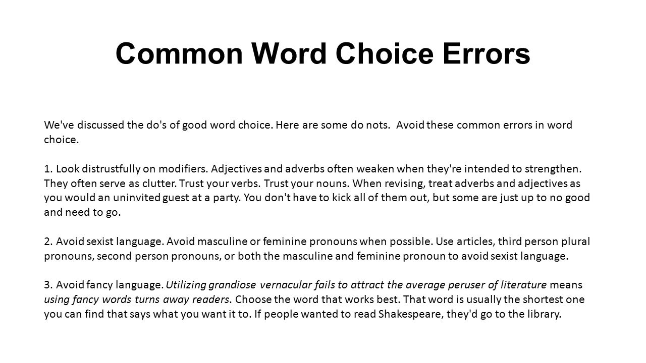 Common Word Choice Errors We've discussed the do's of good word choice. Here are some do nots. Avoid these common errors in word choice. 1. Look distr