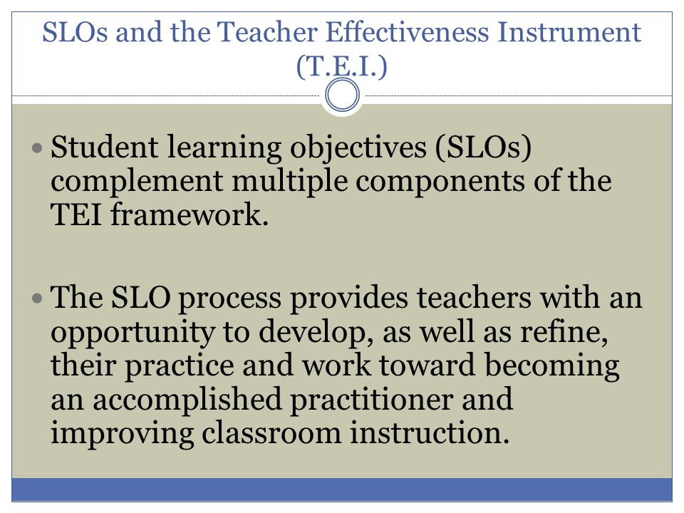 As you begin to develop your SLO, think about the following: What must students know and be able to do.