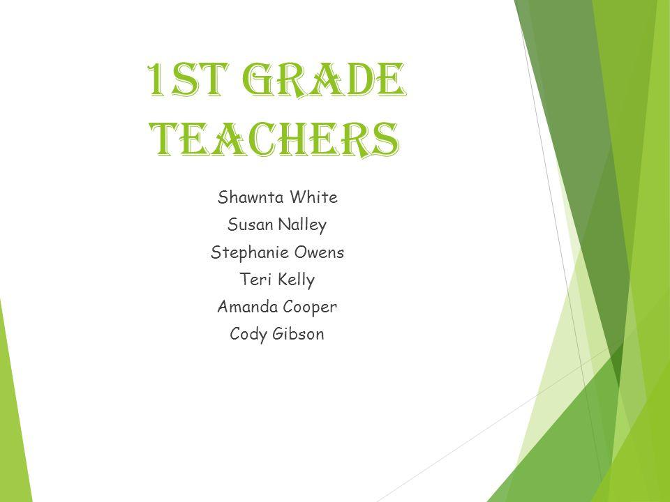 1st grade Teachers Shawnta White Susan Nalley Stephanie Owens Teri Kelly Amanda Cooper Cody Gibson