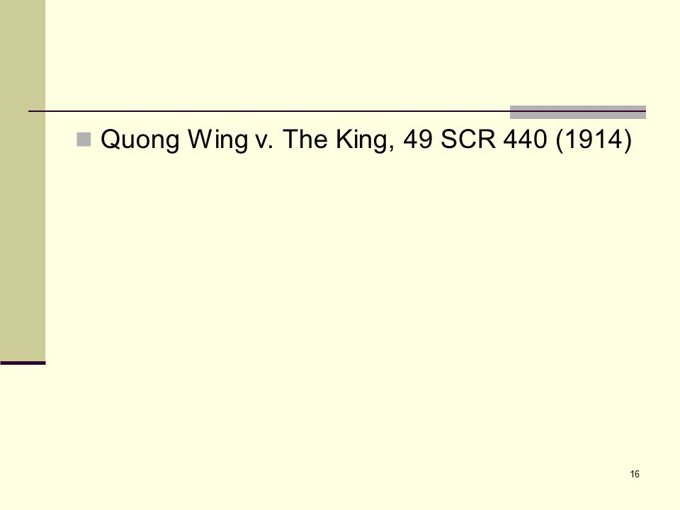 16 Quong Wing v. The King, 49 SCR 440 (1914)