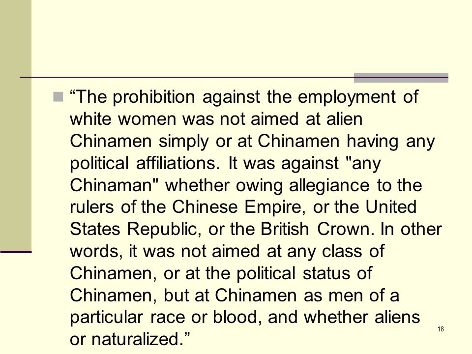 "18 ""The prohibition against the employment of white women was not aimed at alien Chinamen simply or at Chinamen having any political affiliations. It"