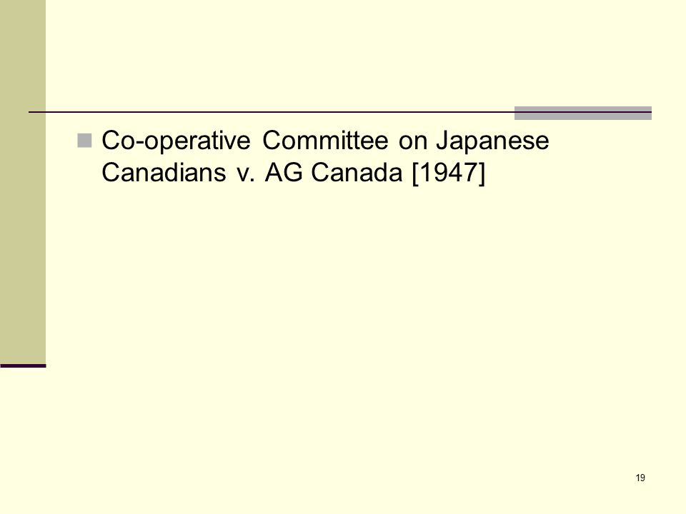 19 Co-operative Committee on Japanese Canadians v. AG Canada [1947]