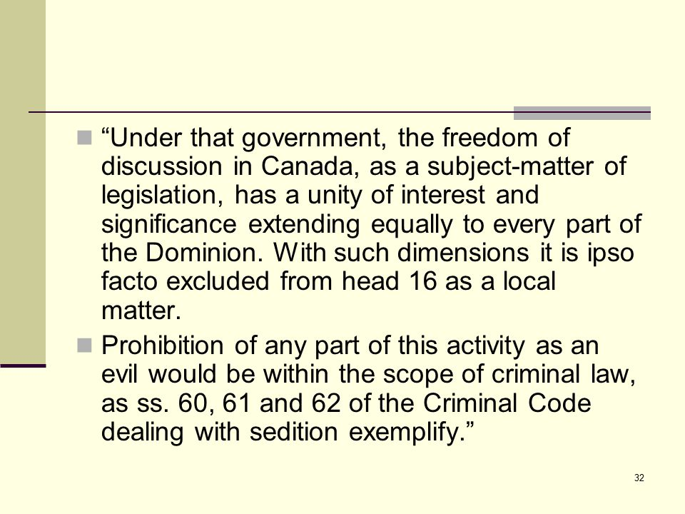 "32 ""Under that government, the freedom of discussion in Canada, as a subject-matter of legislation, has a unity of interest and significance extending"