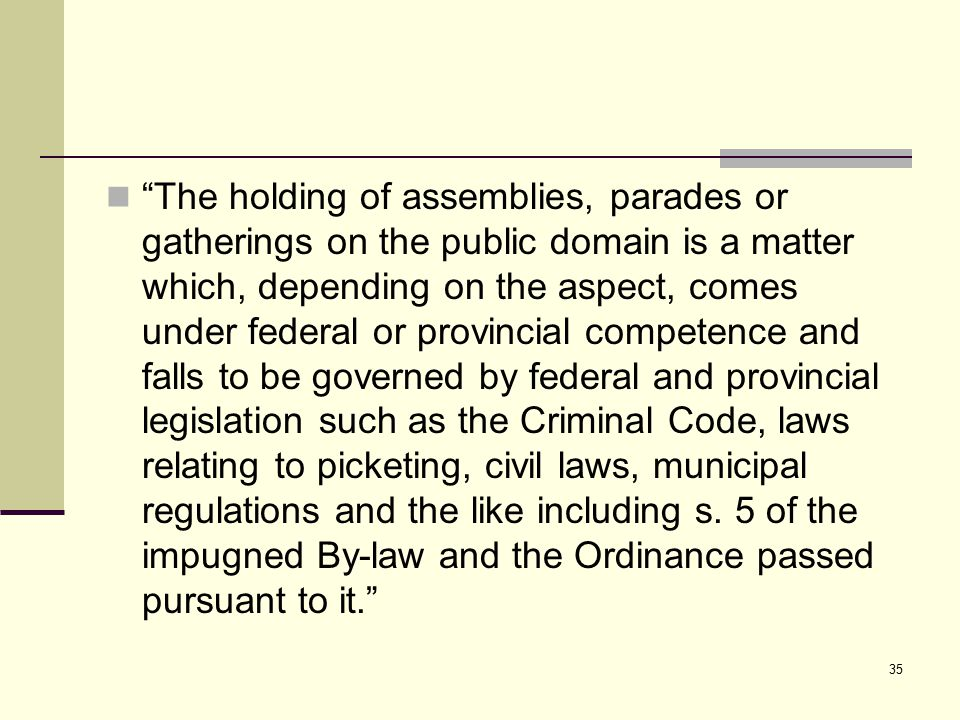 "35 ""The holding of assemblies, parades or gatherings on the public domain is a matter which, depending on the aspect, comes under federal or provincia"