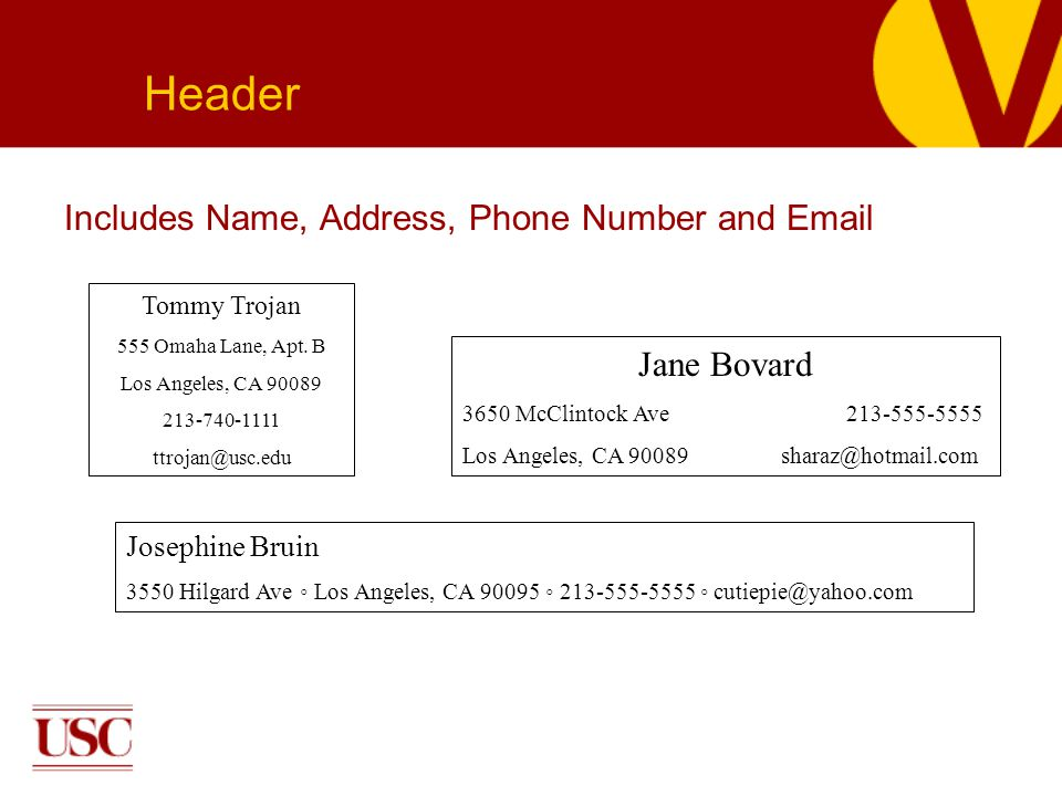 Resume Basics Includes Name, Address, Phone Number and Email Header Tommy Trojan 555 Omaha Lane, Apt.