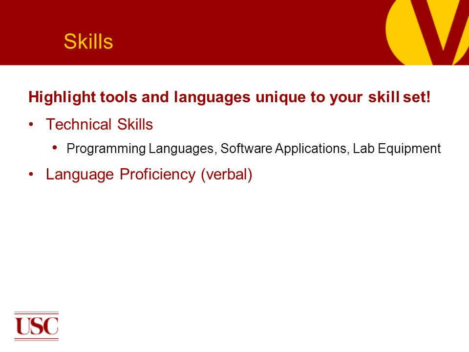 Highlight tools and languages unique to your skill set.