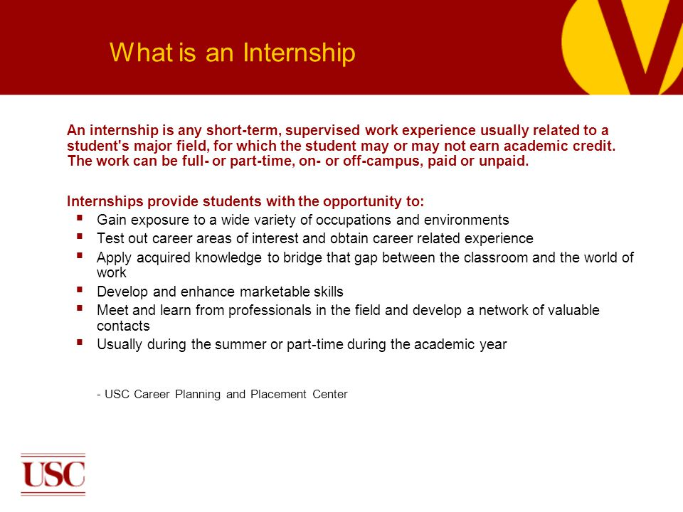 What is an Internship An internship is any short-term, supervised work experience usually related to a student s major field, for which the student may or may not earn academic credit.