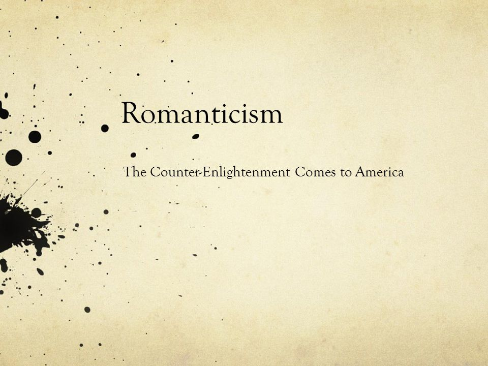 Romanticism The Counter-Enlightenment Comes to America