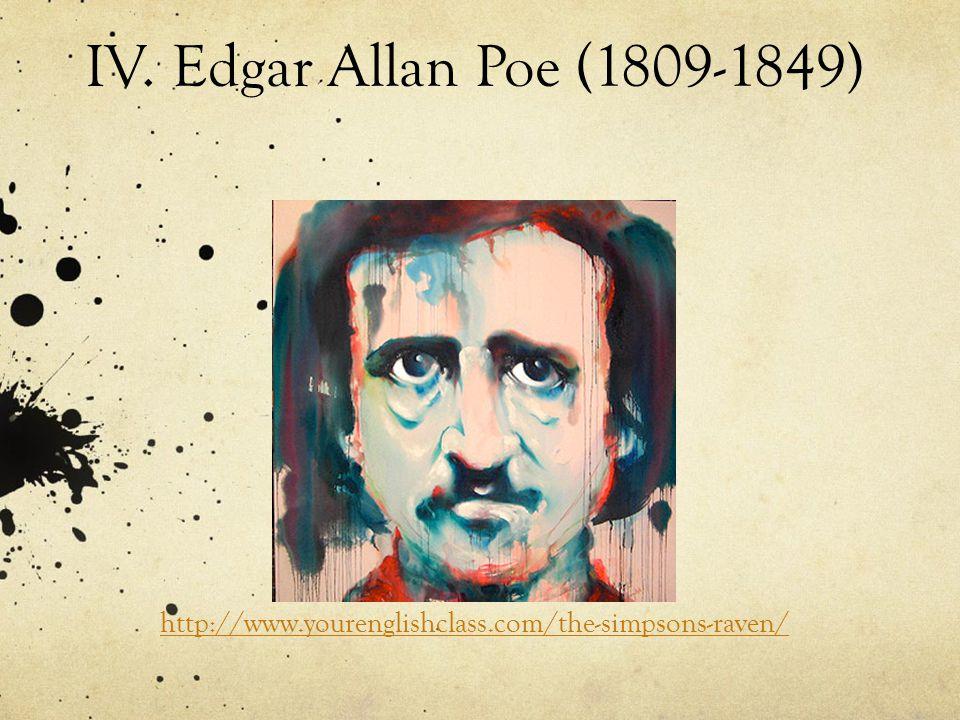 IV. Edgar Allan Poe (1809-1849) http://www.yourenglishclass.com/the-simpsons-raven/