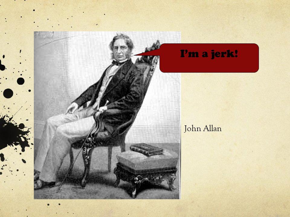 John Allan I'm a jerk!