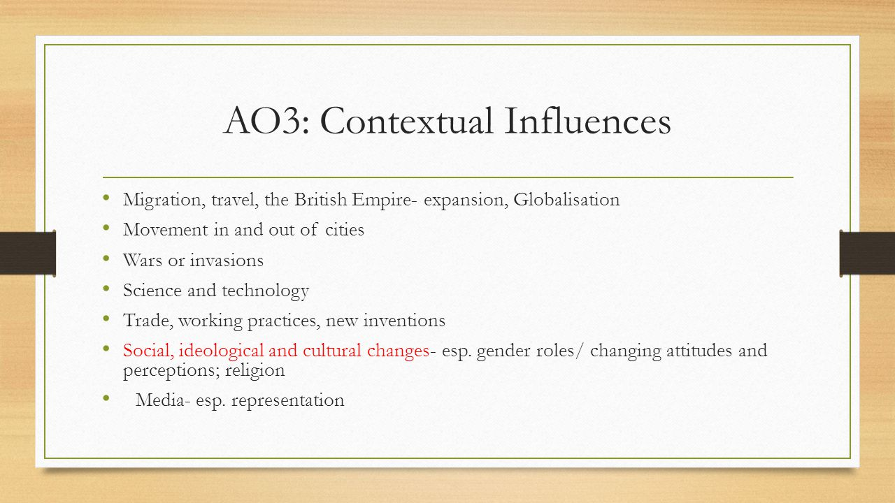 AO3: Contextual Influences Migration, travel, the British Empire- expansion, Globalisation Movement in and out of cities Wars or invasions Science and