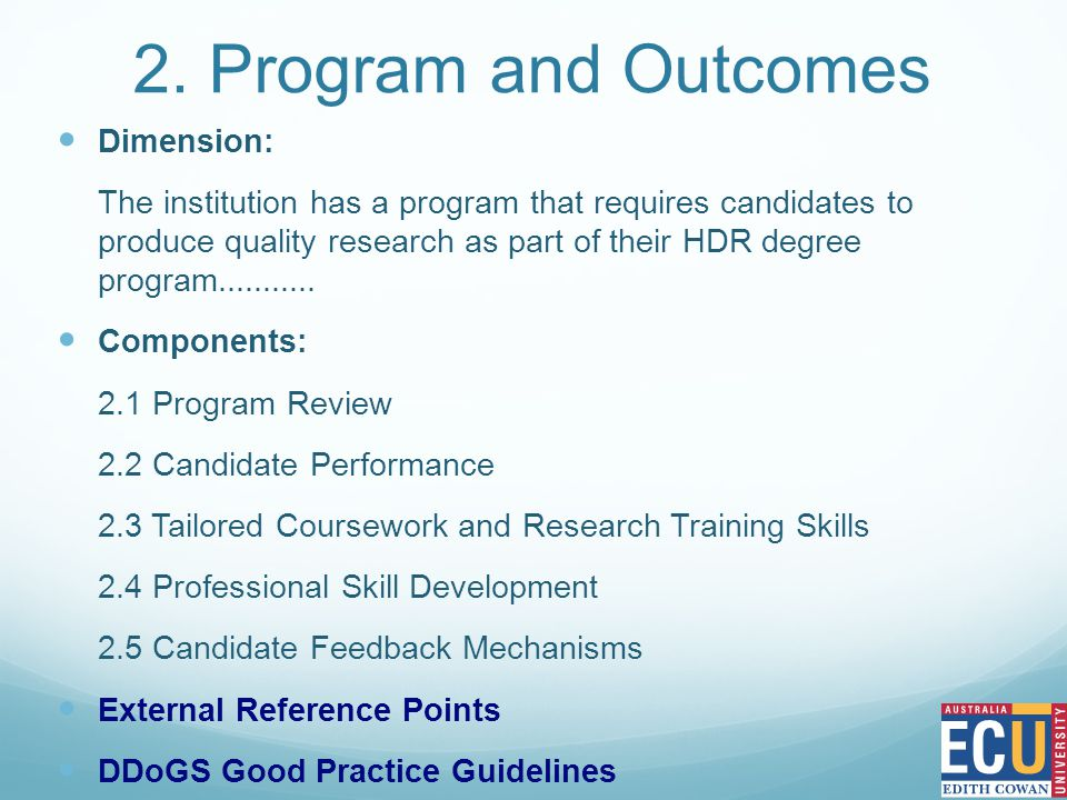 2. Program and Outcomes Dimension: The institution has a program that requires candidates to produce quality research as part of their HDR degree prog