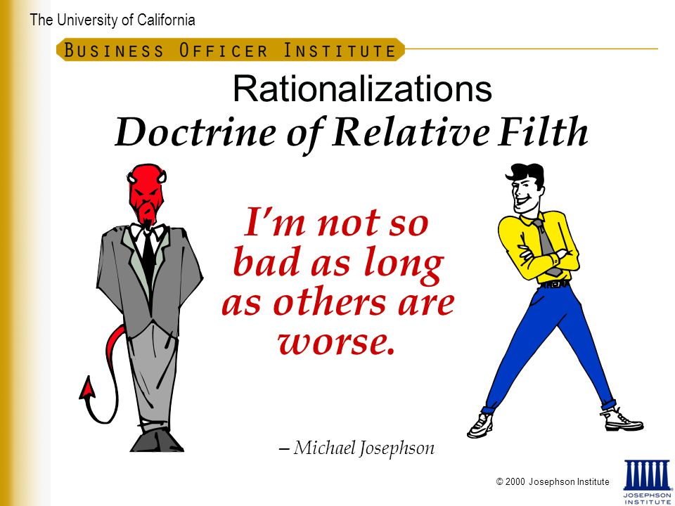 The University of California Doctrine of Relative Filth I'm not so bad as long as others are worse.