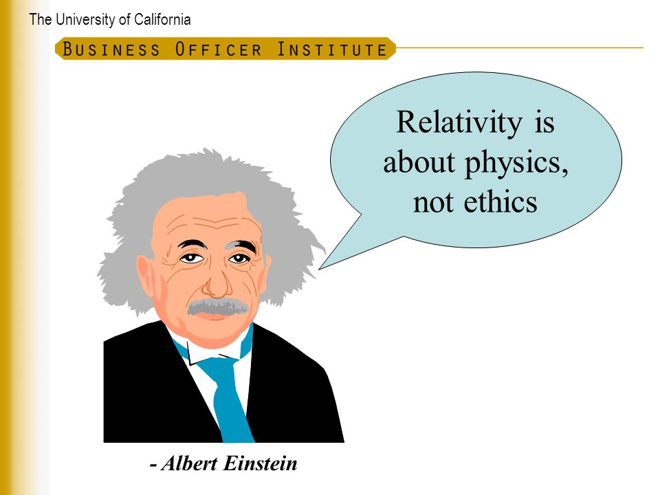 The University of California - Albert Einstein Relativity is about physics, not ethics