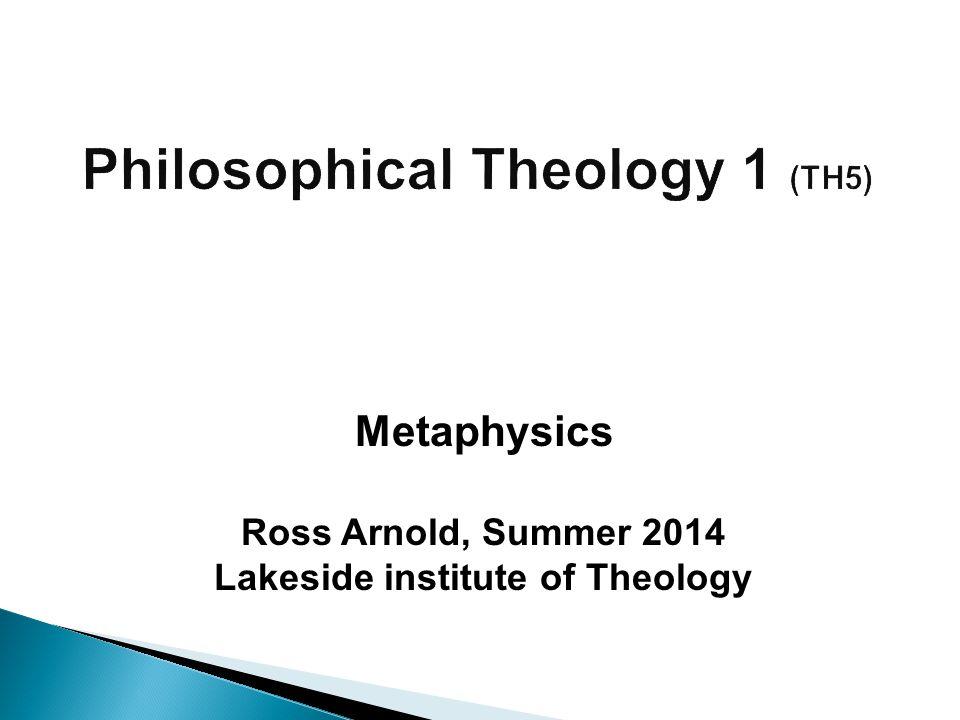 Ross Arnold, Summer 2014 Lakeside institute of Theology Metaphysics