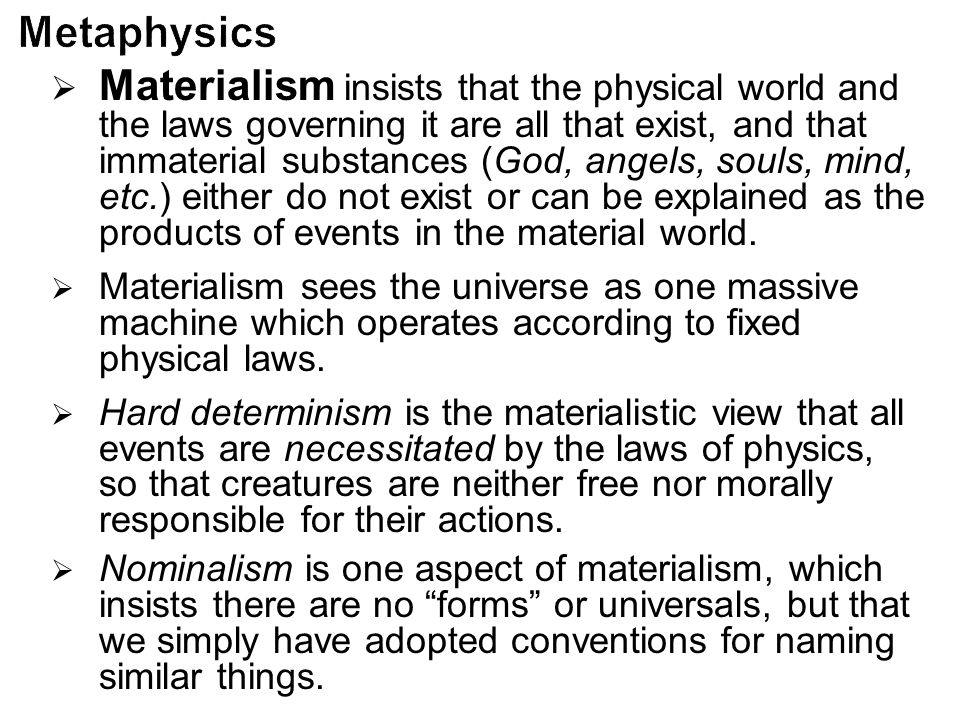 Materialism insists that the physical world and the laws governing it are all that exist, and that immaterial substances (God, angels, souls, mind,