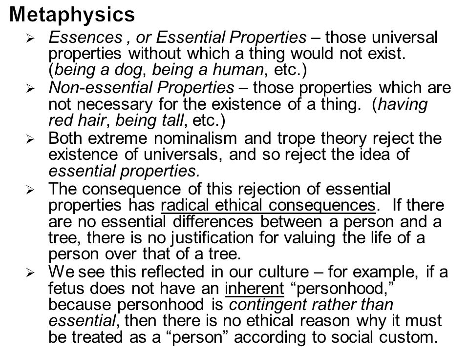  Essences, or Essential Properties – those universal properties without which a thing would not exist. (being a dog, being a human, etc.)  Non-essen