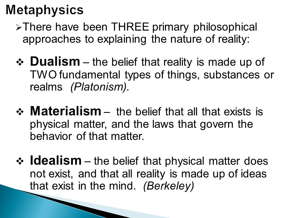  Dualism explains the challenge of the one and the many by proposing that there are two aspects to reality:  The imperfect, changing, temporal realm of the physical or material, which contains objects that we experience with our senses.