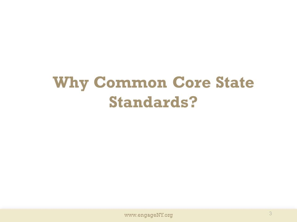 www.engageNY.org Why Common Core State Standards? 3