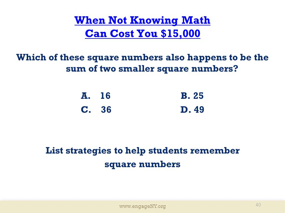 www.engageNY.org When Not Knowing Math Can Cost You $15,000 Which of these square numbers also happens to be the sum of two smaller square numbers.