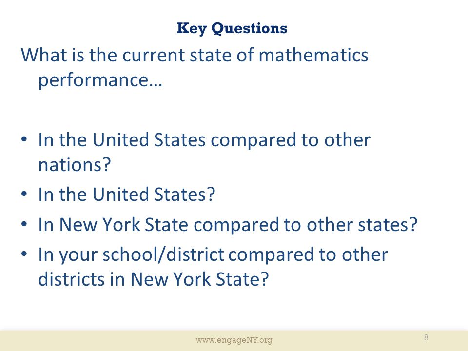 www.engageNY.org Key Questions What is the current state of mathematics performance… In the United States compared to other nations.