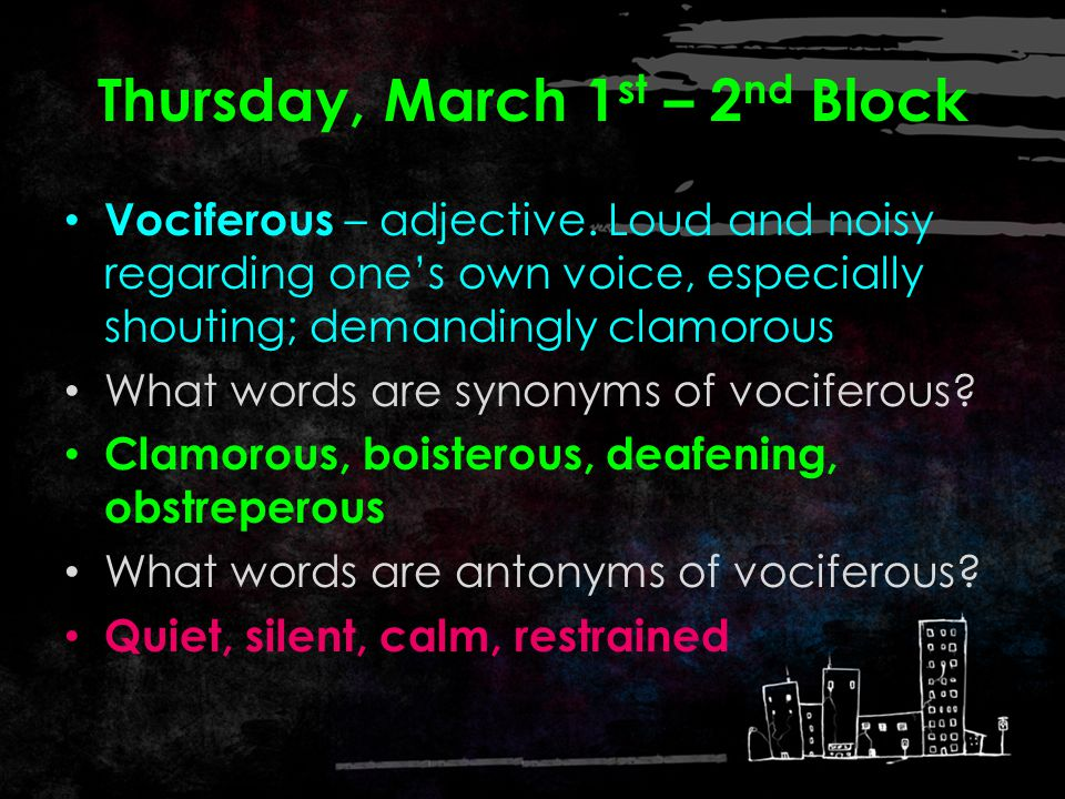 Thursday, March 1 st – 1 st Block What do you think the word vociferous [voh- sif -er-uhs] means?vociferous What other words can you think of that end
