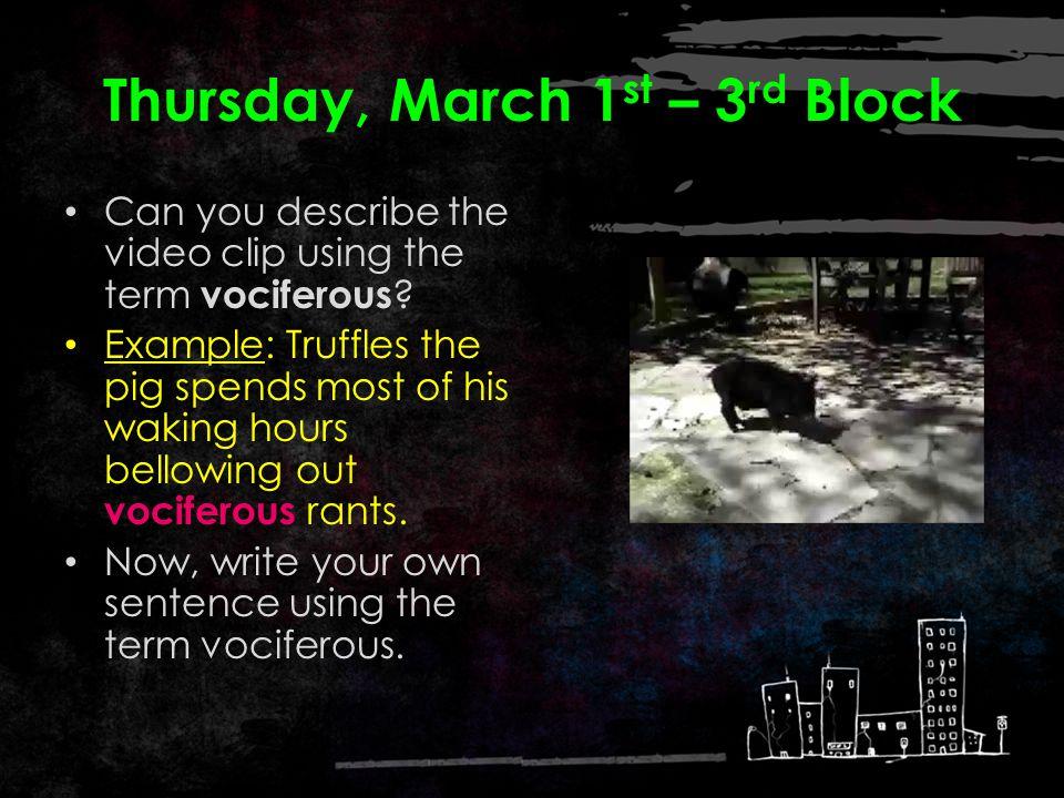 Thursday, March 1 st – 2 nd Block Vociferous – adjective.