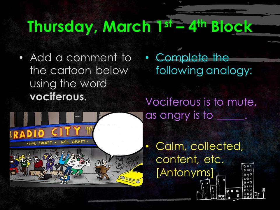 Thursday, March 1 st – 3 rd Block vociferous Can you describe the video clip using the term vociferous ? vociferous Example: Truffles the pig spends m