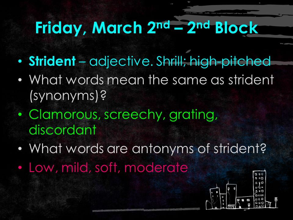 Friday, March 2 nd – 1 st Block What does the word strident [ strahyd -nt] mean.