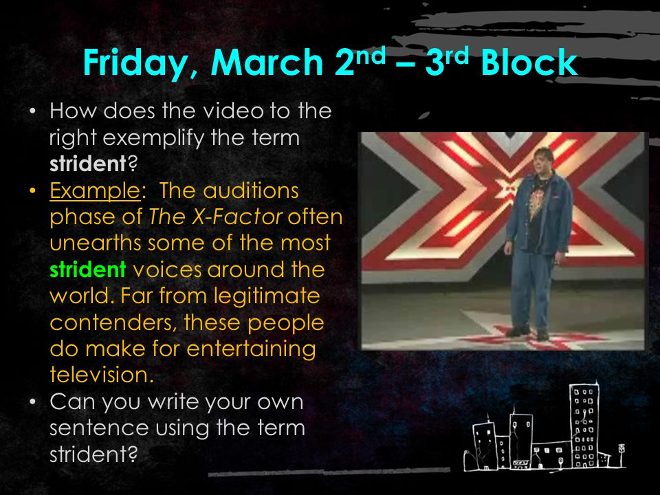 Friday, March 2 nd – 2 nd Block Strident – adjective. Shrill; high-pitched What words mean the same as strident (synonyms)? Clamorous, screechy, grati