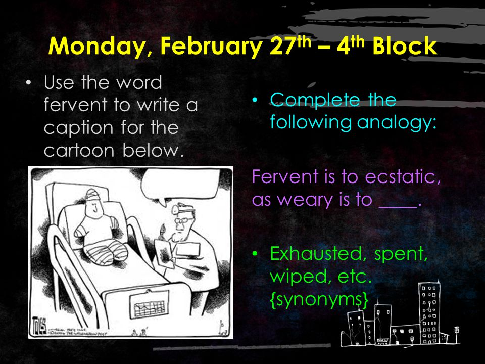 Monday, February 27 th – 3 rd Block fervent Can you use the word fervent to describe the picture.