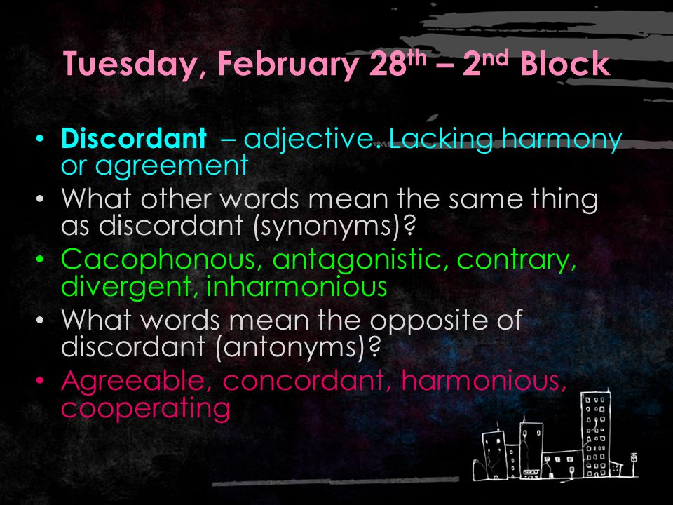 Tuesday, February 28 th – 1 st Block What do you think the word discordant [dis- kawr -dnt] means?discordant If discordantly is an adverb, what part of speech is discordant.