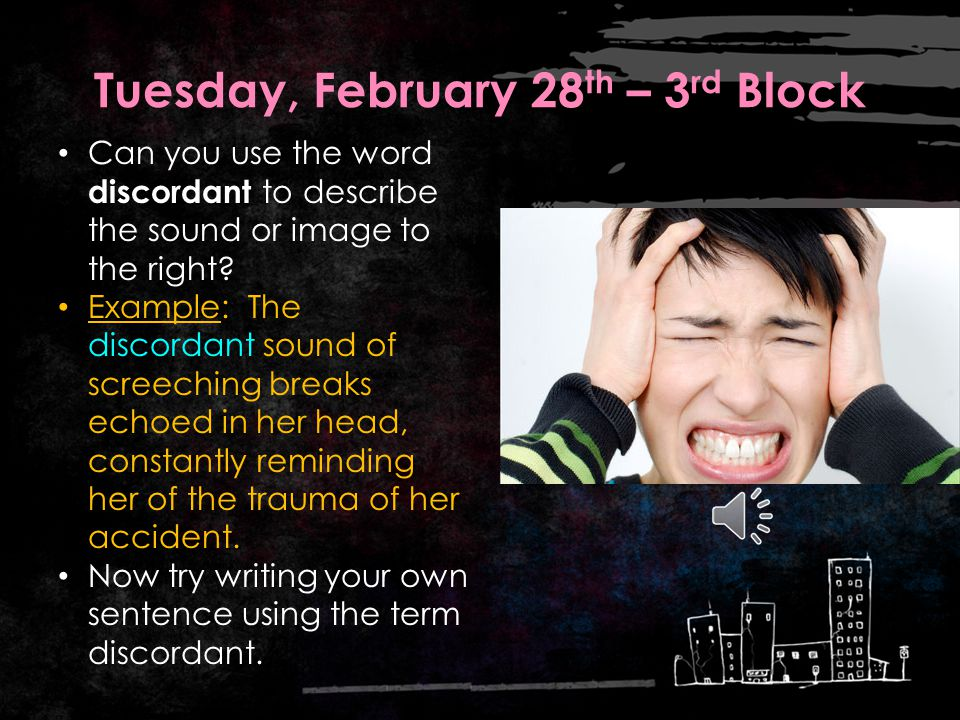Tuesday, February 28 th – 2 nd Block Discordant – adjective. Lacking harmony or agreement What other words mean the same thing as discordant (synonyms