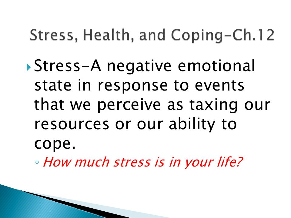  Stressors—events that are perceived as harmful, threatening, or challenging ◦ Name some of the most serious stressor's in life.